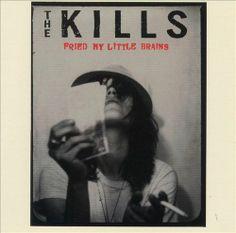 The Kills - Fried My Little Brains