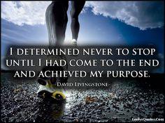 EmilysQuotes.Com - determined, the end, achieved, purpose, motivational, inspirational, encouraging, David Livingstone