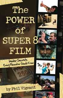 The Power of Super 8 Film Book By Phil Vigeant