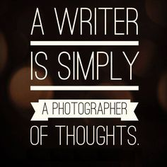 I'm a photographer of thoughts. Who knew?