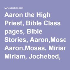 Aaron the High Priest, Bible Class pages, Bible Stories, Aaron,Moses, Miriam, Jochebed, Amram, Nadab, Abihu, Eleazar, Ithamar