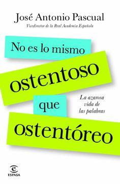 No es lo mismo ostentoso que ostentóreo / José Antonio Pascual. Espasa, 2013