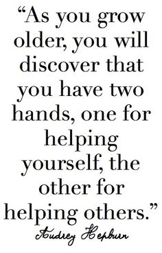 Inspirational Quotes: You have two hands: one for helping yourself and one for helping others. Top Inspirational Quotes Quote Description You have two hands: one for helping yourself and one for helping others. Great Quotes, Quotes To Live By, Me Quotes, Motivational Quotes, Inspirational Quotes, Hand Quotes, The Words, Audrey Hepburn Quotes, Aubrey Hepburn