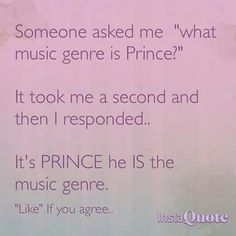 Prince IS the musical genre                                                                                                                                                                                 More
