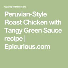 Peruvian-Style Roast Chicken with Tangy Green Sauce recipe | Epicurious.com