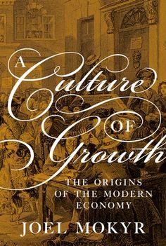 A culture of growth : the origins of the modern economy / Joel Mokyr