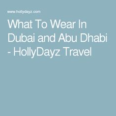 What To Wear In Dubai and Abu Dhabi - HollyDayz Travel