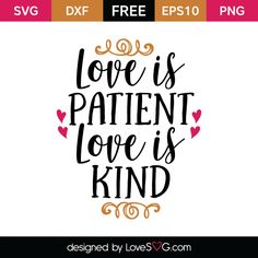 *** FREE SVG CUT FILE for Cricut, Silhouette and more *** Love is Patient Love is Kind