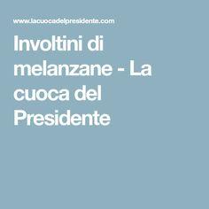 Involtini di melanzane - La cuoca del Presidente
