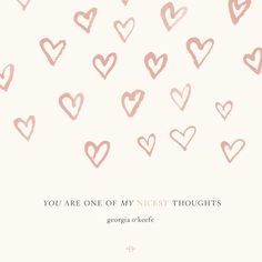 """""""you are one of my nicest thoughts."""" - georgia o'keefe quote"""