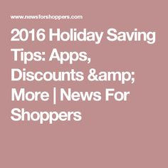 2016 Holiday Saving Tips: Apps, Discounts & More | News For Shoppers