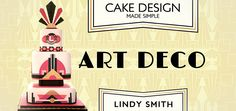 Cake Design Made Simple: Art Deco, a Craftsy Cake Decorating Class with Lindy Smith
