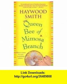 Queen Bee of Mimosa Branch Publisher St. Martins Paperbacks Haywood Smith ,   ,  , ASIN: B004VFIJAI , tutorials , pdf , ebook , torrent , downloads , rapidshare , filesonic , hotfile , megaupload , fileserve