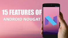 15 Cool Features Of Android Nougat 7.0