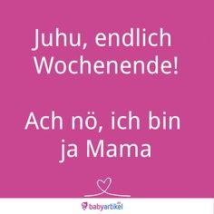 Andere haben Wochenende - Mamas nicht! #Mama #Spruch #Baby