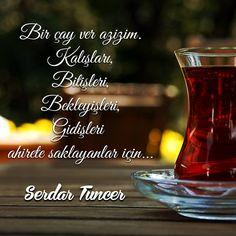 Bir çay ver azizim.  Kalışları,  Bitişleri,  Bekleyişleri,  Gidişleri  ahirete saklayanlar için.   - Serdar Tuncer  #sözler #anlamlısözler #güzelsözler #manalısözler #özlüsözler #alıntı #alıntılar #alıntıdır #alıntısözler