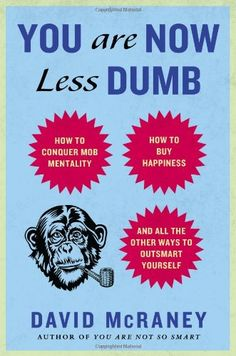 You Are Now Less Dumb: How to Conquer Mob Mentality, How to Buy Happiness, and All the Other Ways to Outsmart Yourself by David McRaney,http://www.amazon.com/dp/1592408052/ref=cm_sw_r_pi_dp_eTzrsb0KQ4JPV34M