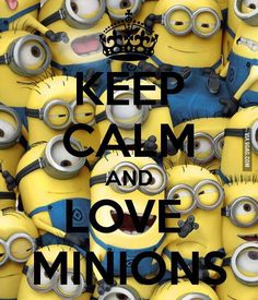 Keep Calm and love minions! reminds me of mom when we watched despicable me