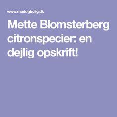 Mette Blomsterberg citronspecier: en dejlig opskrift!