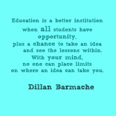"""Education is a better institution when all students have opportunity, plus a chance to take an idea and see the lessons within. With your mind, no one can place limits on where an idea can take you."" Dillan Barmache #autism #inclusion"