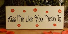 Kiss Me Like You Mean It Valentine Painted by 2ChicksAndABasket, $10.95