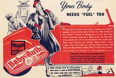 Baby Ruth  Yes, Baby Ruths are exactly the type of fuel your body needs, according to this 1934 ad.