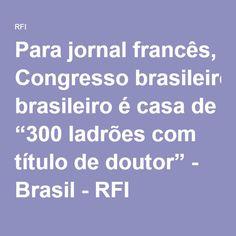 """Para jornal francês, Congresso brasileiro é casa de """"300 ladrões com título de doutor"""" - Brasil - RFI"""