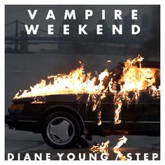 """If Diane Young won't change your mind baby baby baby right on time"" Vampire Weekend - Diane Young"