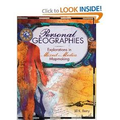 Personal Geographies: Explorations in Mixed-Media Mapmaking by Jill K. Berry