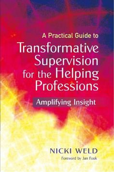 A Practical Guide to Transformative Supervision: Amplifying Insight by Nicki Weld. $14.57. Author: Nicki Weld. 146 pages. Publisher: Jessica Kingsley; 1 edition (August 31, 2011)