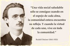 Frase Rudolf Steiner Rudolf Steiner, Schools Around The World, Waldorf Education, Spiritual Messages, Faith In Humanity, Sociology, Revolutionaries, Curriculum, Spirituality