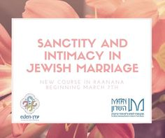 """There is still some space left for """"Sanctity and Intimacy in Jewish Marriage"""" A New Program in Ranana The Eden Center and Matan Hasharon. Register now."""