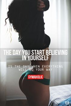 The Day You Start Believing In Yourself is the day when everything will go your…