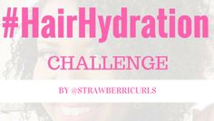 Drink More Water Challenge Aka 30 Day #HairHydration Challenge!