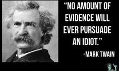 Mark Twain - No amount of evidence will ever persuade an idiot! Mark Twain - No amount of evidence will ever persuade an idiot! Wise Quotes, Quotable Quotes, Famous Quotes, Great Quotes, Words Quotes, Wise Words, Quotes To Live By, Funny Quotes, Inspirational Quotes
