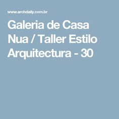 Galeria de Casa Nua / Taller Estilo Arquitectura - 30