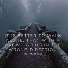 Walk alone better than walking in a crowd in the wrong direction . . #quotes #quote #quotestoliveby #love #quotestags #nofilter #inspiration #quoteoftheday #life #quotesoftheday #quotestagram #words #funny #inspire #instaquote #motivation #quotesaboutlifequotesandsayings #smile #tweegram #word #writer #loveit #lovequotes #reading #readit #realtalk #tagsta #truestory #tumblr #typography