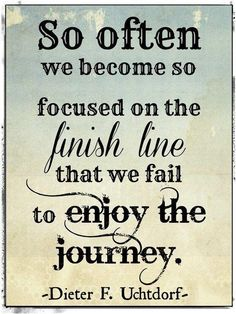 So often we become so focused on the finish line that we fail... | Dieter Friedrich Uchtdorf Picture Quotes | Quoteswave