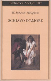 Schiavo d'amore di W. Somerset Maugham