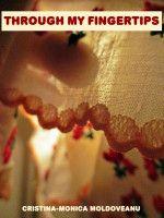 Through My Fingertips, an ebook by Cristina-Monica Moldoveanu at Smashwords