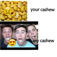 My cashew is Cameron Dallas,Nash Grier, And Matthew Espinosa