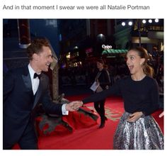 Tom Hiddleston. I'm pretty sure Natalie's making the face I would make if  I met ANY of my favorite actor or actress lol