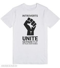 Introverts unite | This is a must have t-shirt for every introvert. We must unite! we have to show the world! Everyone follow yourselves individually… or something  #Skreened