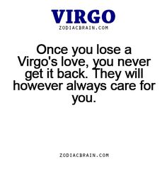Once you lose a Virgo's love, you never get it back. They will however always care for you.