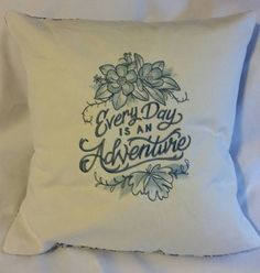 """""""Every day is an Adventure"""" handcrafted embroidered pillow cover w/blue flowers on back!  #cmembroideryshack Etsy USA"""