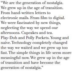 I think maybe technology has done more overall harm than good. I long for the days before I was even born! I think maybe technology has done more overall harm than good. I long for the days before I was even born! Words Quotes, Wise Words, Me Quotes, Sayings, Pretty Words, Beautiful Words, Nostalgia Quotes, What Is Nostalgia, Handwritten Letters