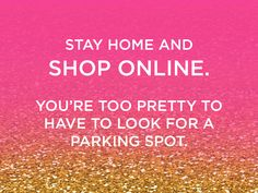 LuLaRoe Funny Quote: Stay Home and Shop Online. You're too pretty to have to look for a parking spot.