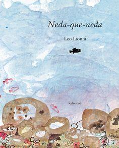 Neda-que-neda  Leo Lionni (il·lustració), Ignasi Centelles (traducció). Kalandraka.   La unió fa la força i el peix petit no sempre ha de témer el gros. Un clàssic recuperat ple de riquesa cromàtica per abordar també la superació de les pors i el valor de la diversitat.