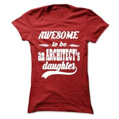 AWESOME TO BE AN ARCHITECTS DAUGHTER T Shirt, Hoodie, Sweatshirt