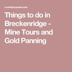 Things to do in Breckenridge - Mine Tours and Gold Panning